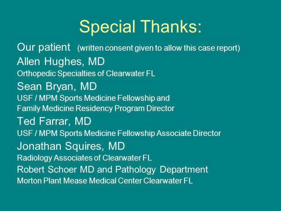 Special Thanks: Our patient (written consent given to allow this case report) Allen Hughes, MD Orthopedic Specialties of Clearwater FL Sean Bryan, MD