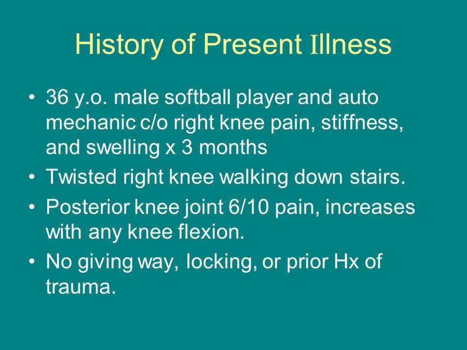 History of Present I llness 36 y.o. male softball player and auto mechanic c/o right knee pain, stiffness, and swelling x 3 months Twisted right knee