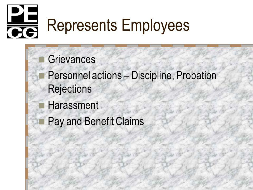 Represents Employees Grievances Personnel actions – Discipline, Probation Rejections Harassment Pay and Benefit Claims