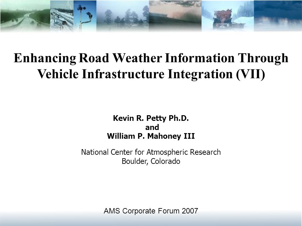 Enhancing Road Weather Information Through Vehicle Infrastructure Integration (VII) Kevin R.