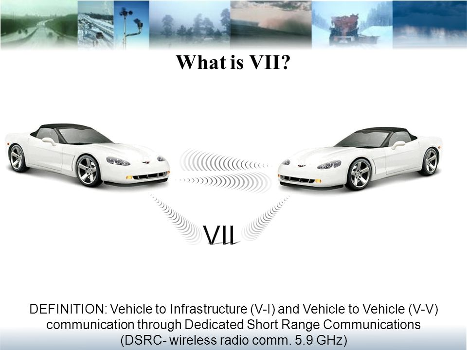 DEFINITION: Vehicle to Infrastructure (V-I) and Vehicle to Vehicle (V-V) communication through Dedicated Short Range Communications (DSRC- wireless radio comm.