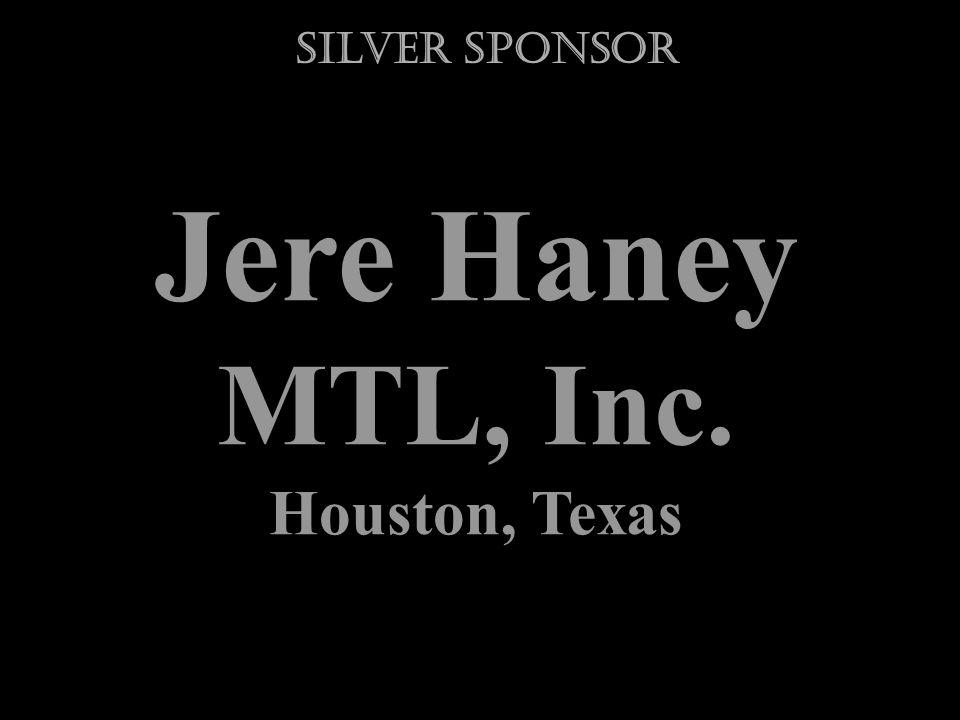 Jere Haney MTL, Inc. Houston, Texas Silver Sponsor