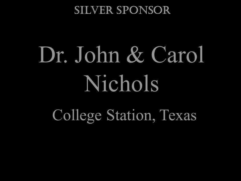 Dr. John & Carol Nichols College Station, Texas Silver Sponsor