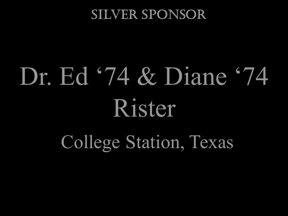 Dr. Ed 74 & Diane 74 Rister College Station, Texas Silver Sponsor