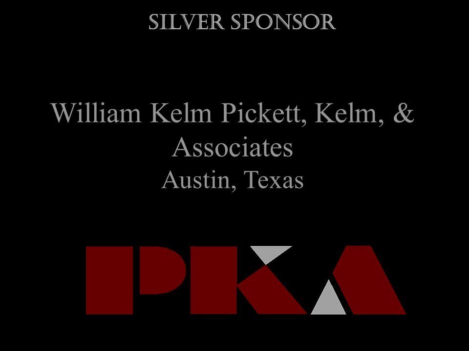 William Kelm Pickett, Kelm, & Associates Austin, Texas Silver Sponsor