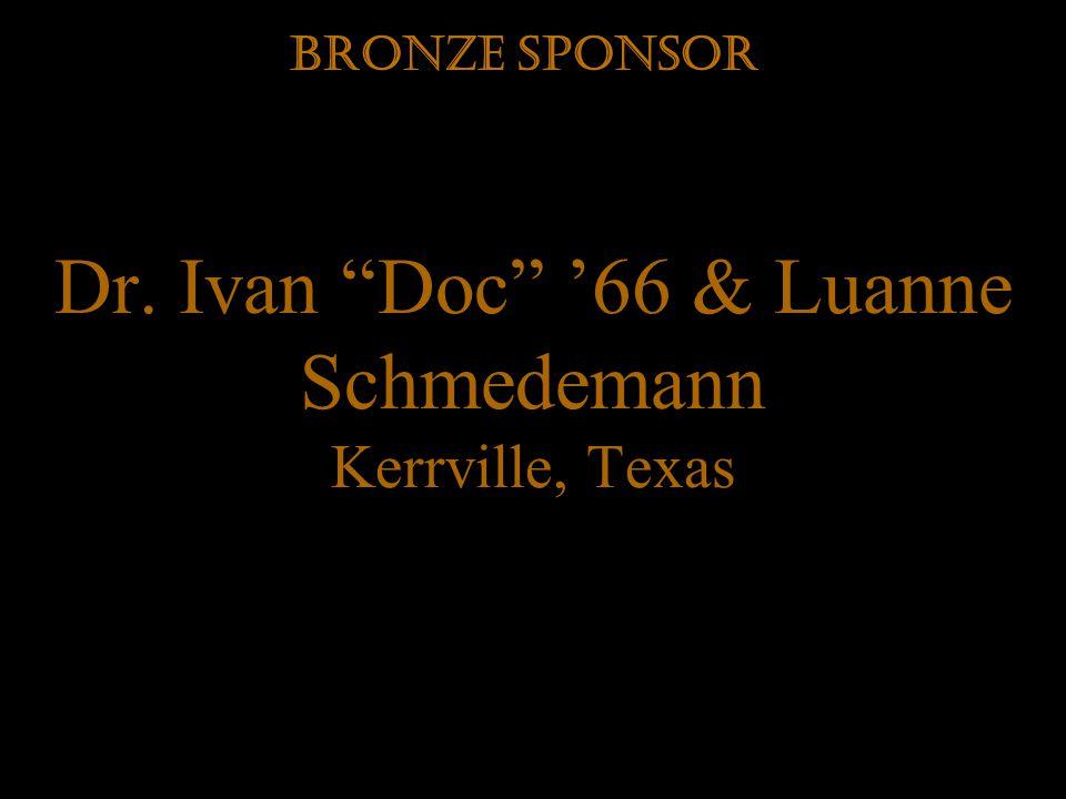 Dr. Ivan Doc 66 & Luanne Schmedemann Kerrville, Texas Bronze Sponsor