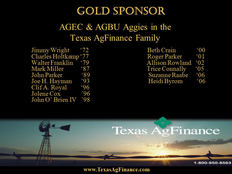 AGEC & AGBU Aggies in the Texas AgFinance Family Jimmy Wright 72 Beth Crain 00 Charles Holtkamp 77 Roger Parker 01 Walter Franklin 79 Allison Rowland 02 Mark Miller 87 Trice Connally 05 John Parker 89 Suzanne Raabe 06 Joe H.