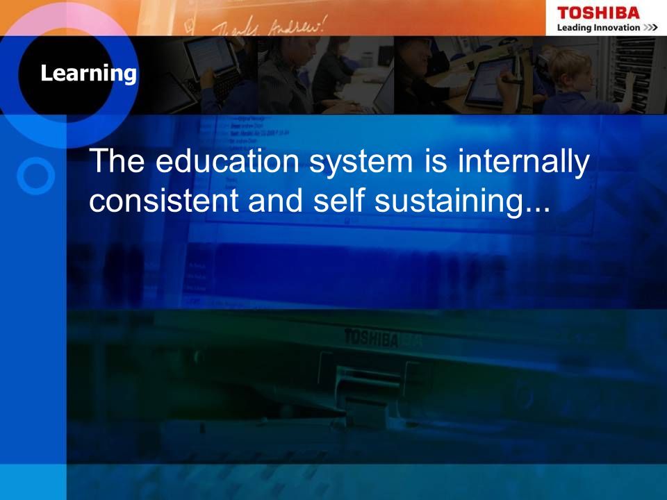 The education system is internally consistent and self sustaining … Learning