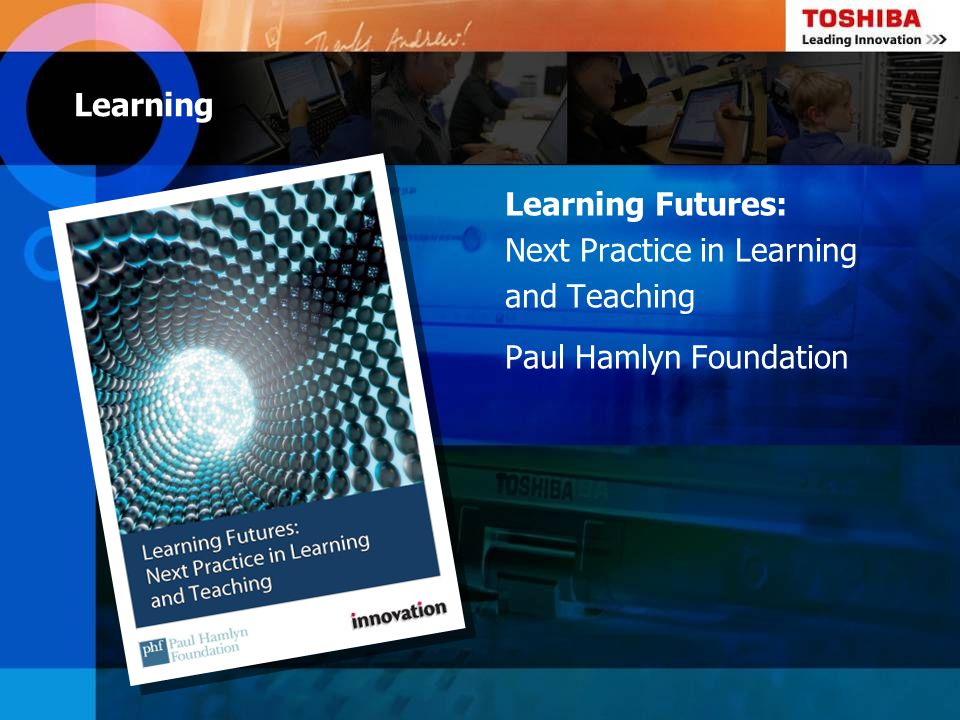 Learning Learning Futures: Next Practice in Learning and Teaching Paul Hamlyn Foundation