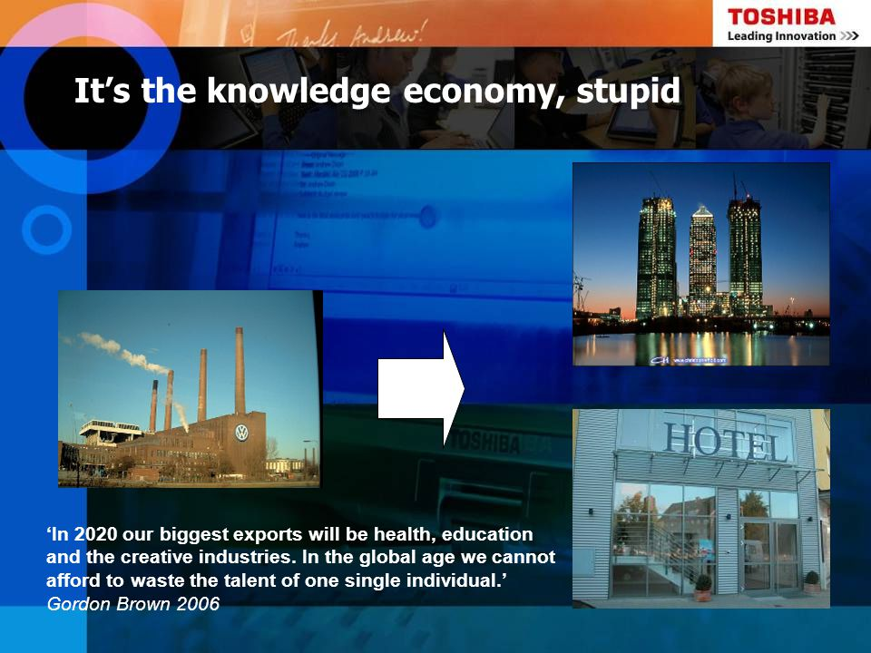 Its the knowledge economy, stupid In 2020 our biggest exports will be health, education and the creative industries. In the global age we cannot affor