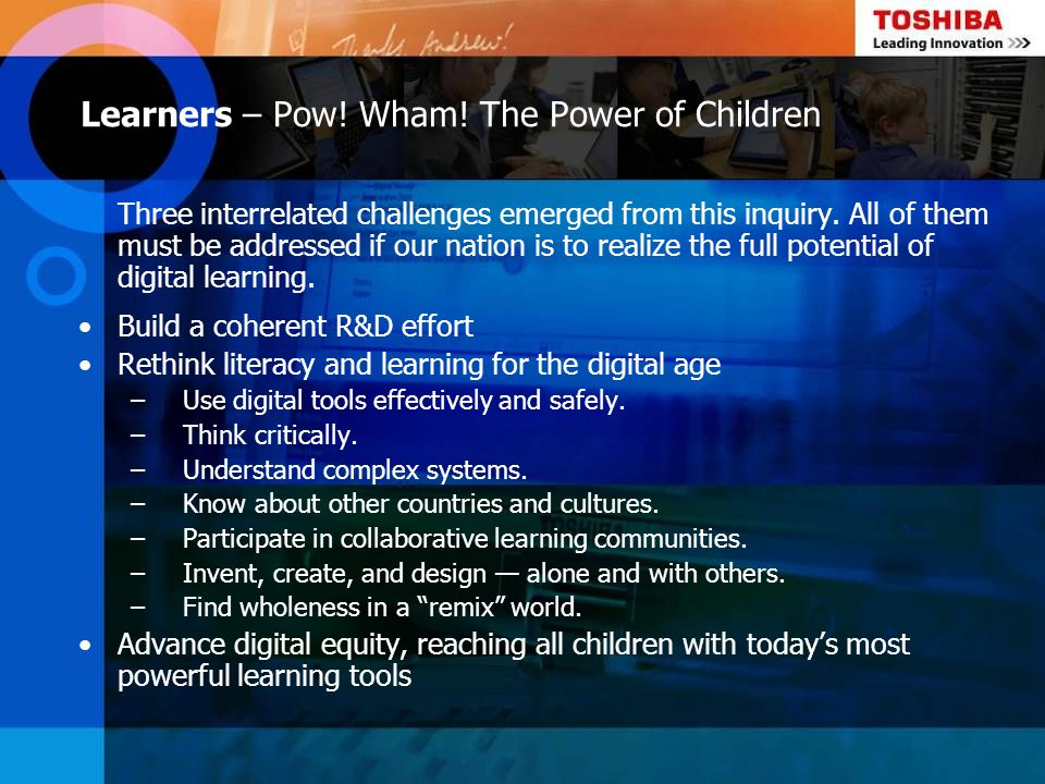 Learners – Pow! Wham! The Power of Children Three interrelated challenges emerged from this inquiry. All of them must be addressed if our nation is to