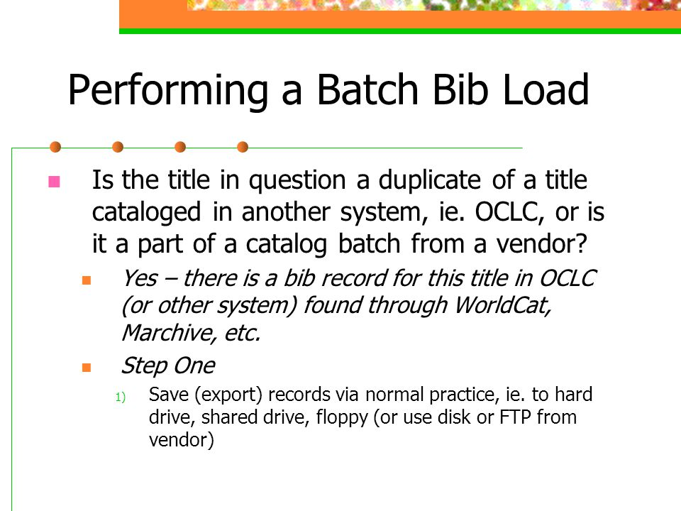 Performing a Batch Bib Load Is the title in question a duplicate of a title cataloged in another system, ie.