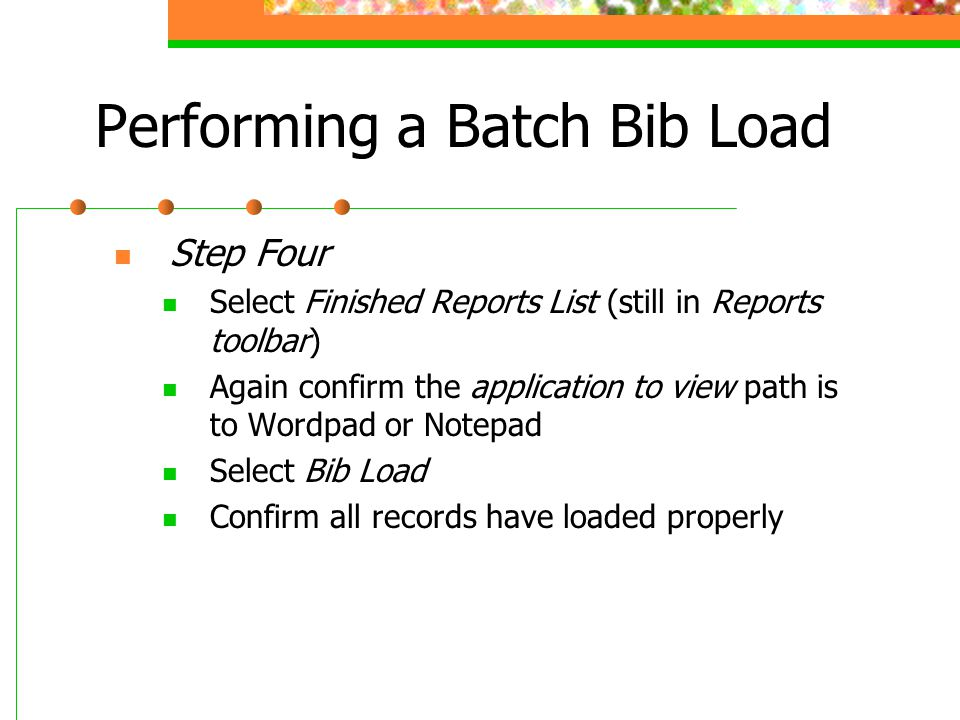 Performing a Batch Bib Load Step Four Select Finished Reports List (still in Reports toolbar) Again confirm the application to view path is to Wordpad