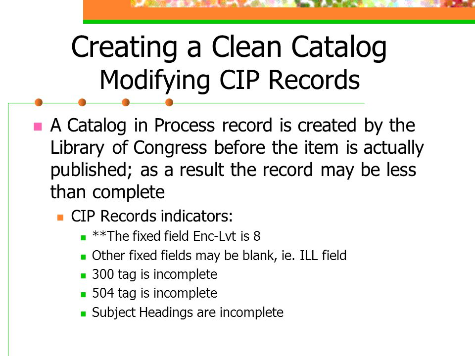 Creating a Clean Catalog Modifying CIP Records A Catalog in Process record is created by the Library of Congress before the item is actually published