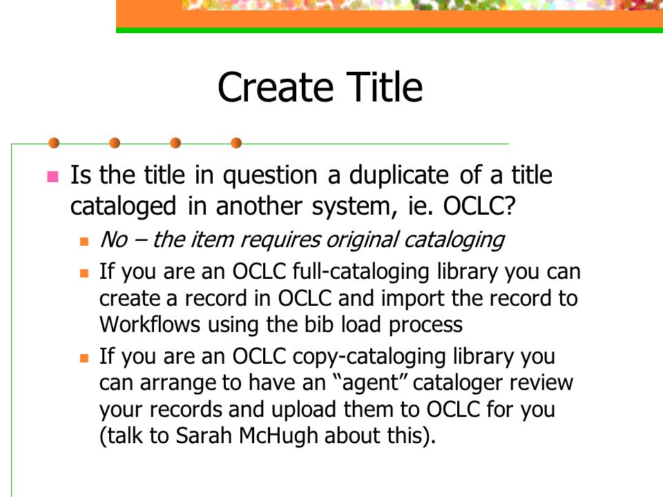 Create Title Is the title in question a duplicate of a title cataloged in another system, ie.