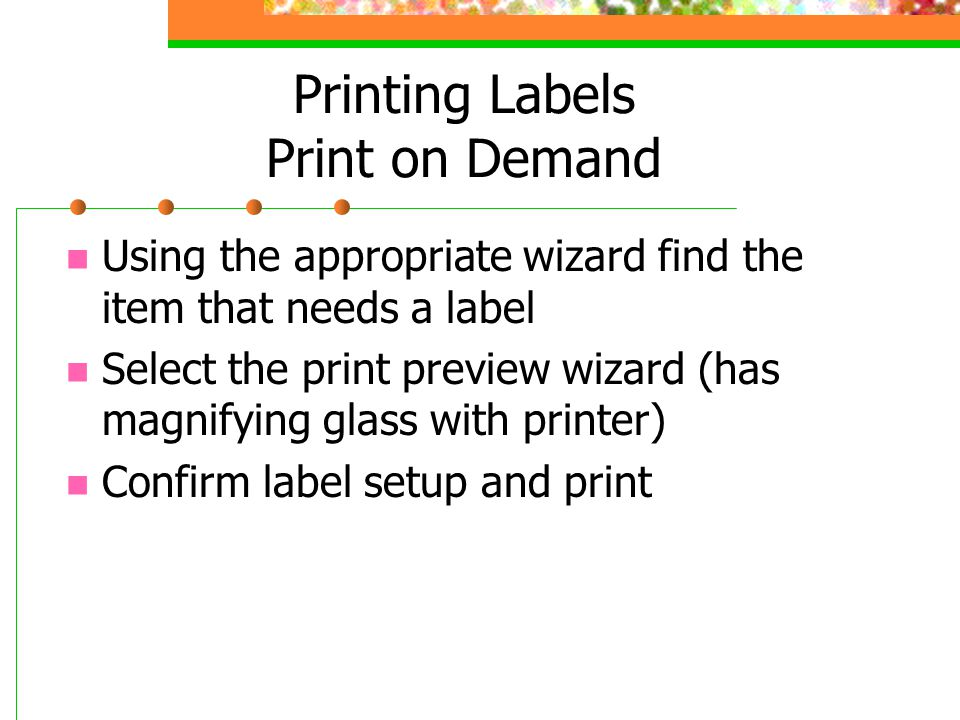 Printing Labels Print on Demand Using the appropriate wizard find the item that needs a label Select the print preview wizard (has magnifying glass wi