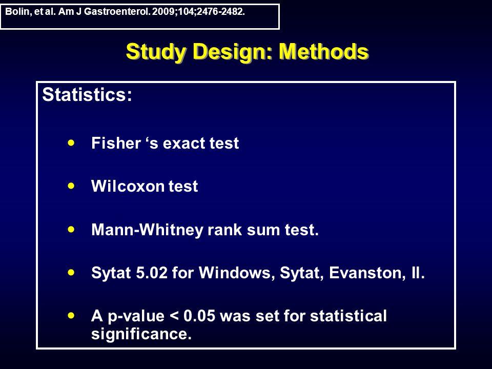 Study Design: Methods Statistics: Fisher s exact test Wilcoxon test Mann-Whitney rank sum test.