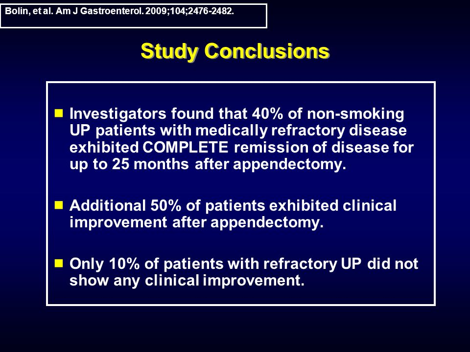 Study Conclusions Investigators found that 40% of non-smoking UP patients with medically refractory disease exhibited COMPLETE remission of disease fo