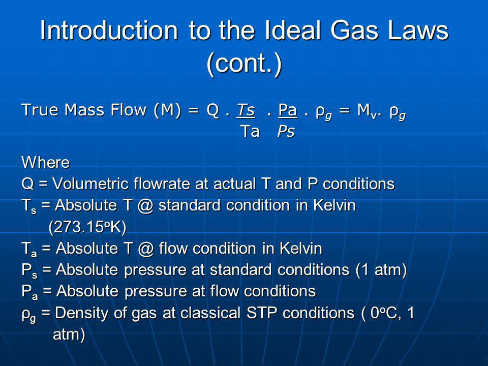 Introduction to the Ideal Gas Laws (cont.) True Mass Flow (M) = Q.