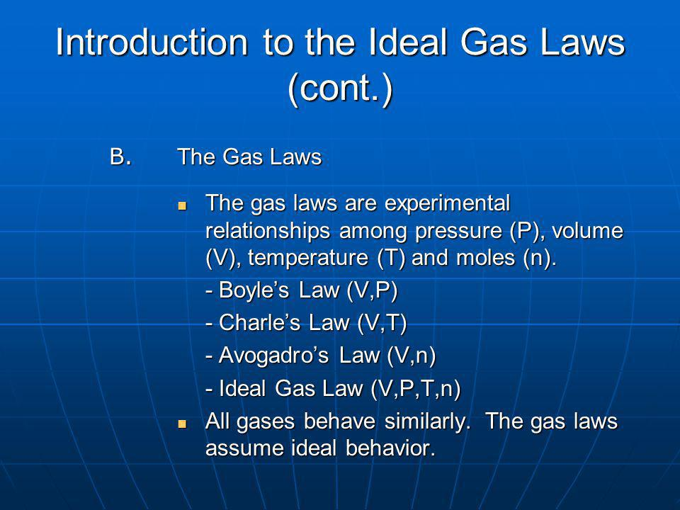 Introduction to the Ideal Gas Laws (cont.) B.
