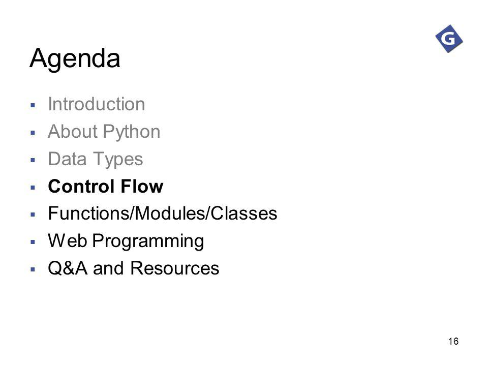 16 Agenda Introduction About Python Data Types Control Flow Functions/Modules/Classes Web Programming Q&A and Resources