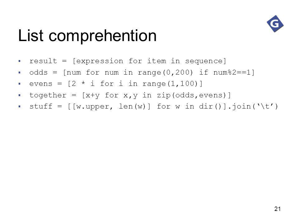 21 List comprehention result = [expression for item in sequence] odds = [num for num in range(0,200) if num%2==1] evens = [2 * i for i in range(1,100)