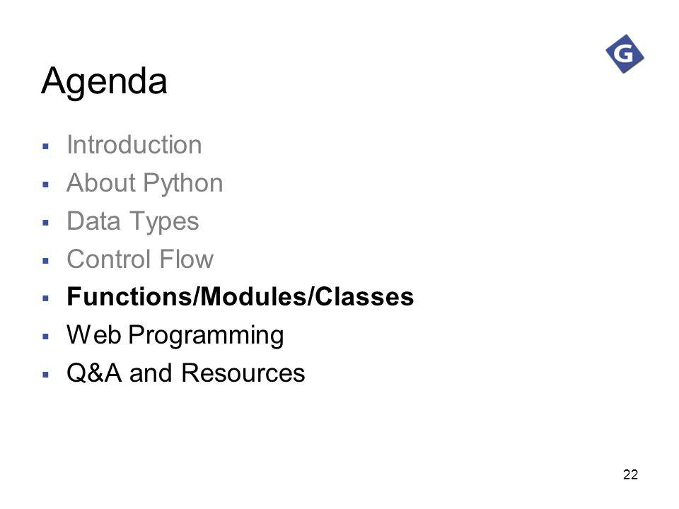 22 Agenda Introduction About Python Data Types Control Flow Functions/Modules/Classes Web Programming Q&A and Resources