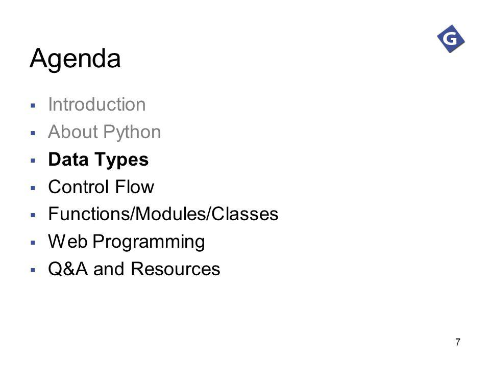 7 Agenda Introduction About Python Data Types Control Flow Functions/Modules/Classes Web Programming Q&A and Resources