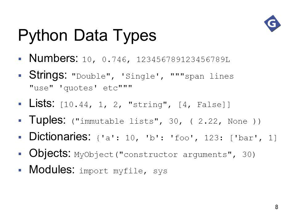 8 Python Data Types Numbers: 10, 0.746, 123456789123456789L Strings: