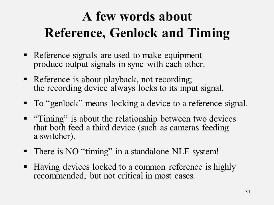 31 A few words about Reference, Genlock and Timing Reference signals are used to make equipment produce output signals in sync with each other.