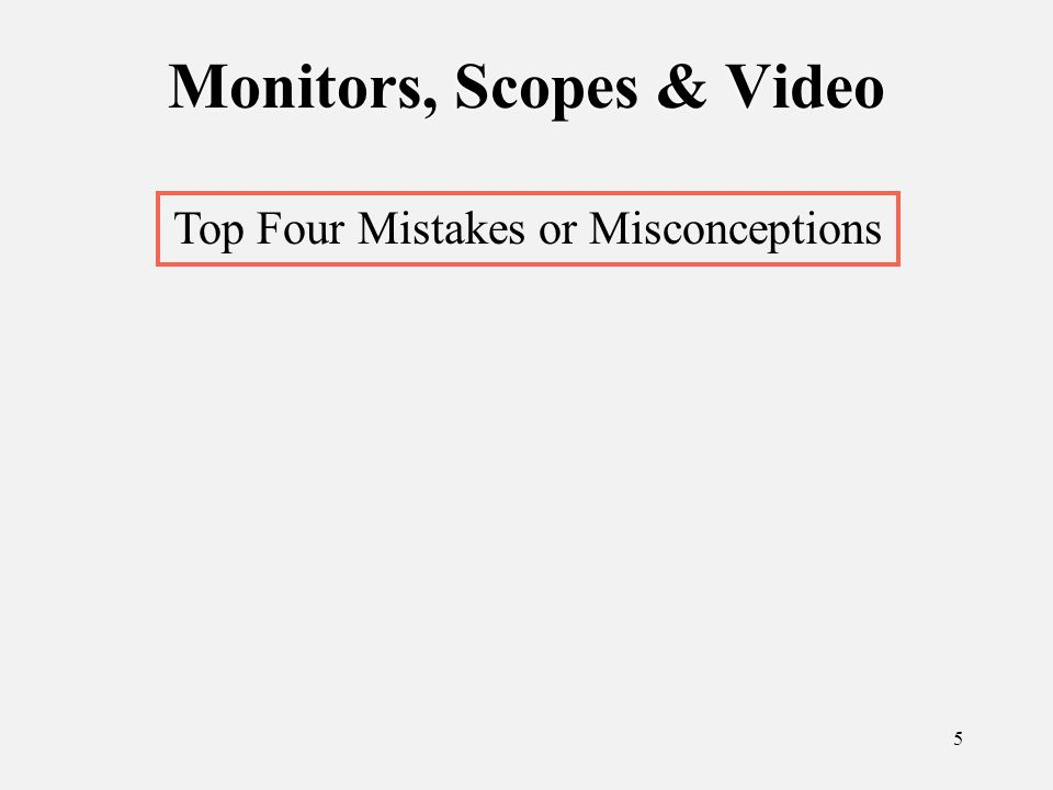 6 Monitors, Scopes & Video Top Four Mistakes or Misconceptions 1) Adjusting the monitor to make the picture look right
