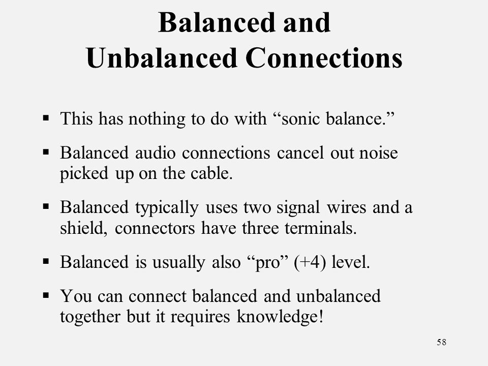 58 Balanced and Unbalanced Connections This has nothing to do with sonic balance.