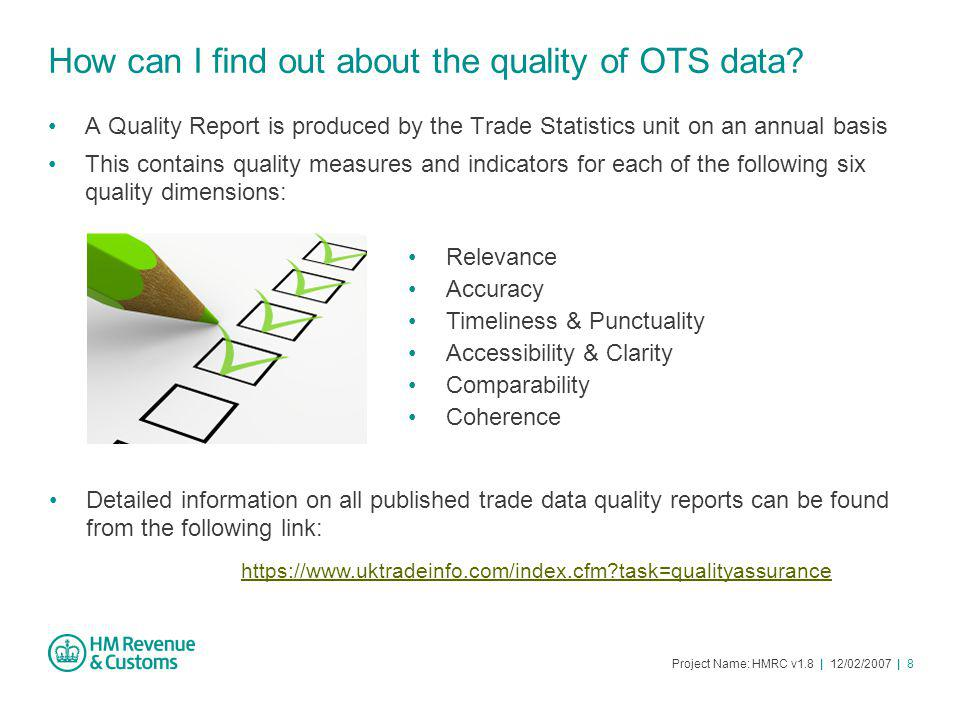 Project Name: HMRC v1.8 | 12/02/2007 | 8 How can I find out about the quality of OTS data.