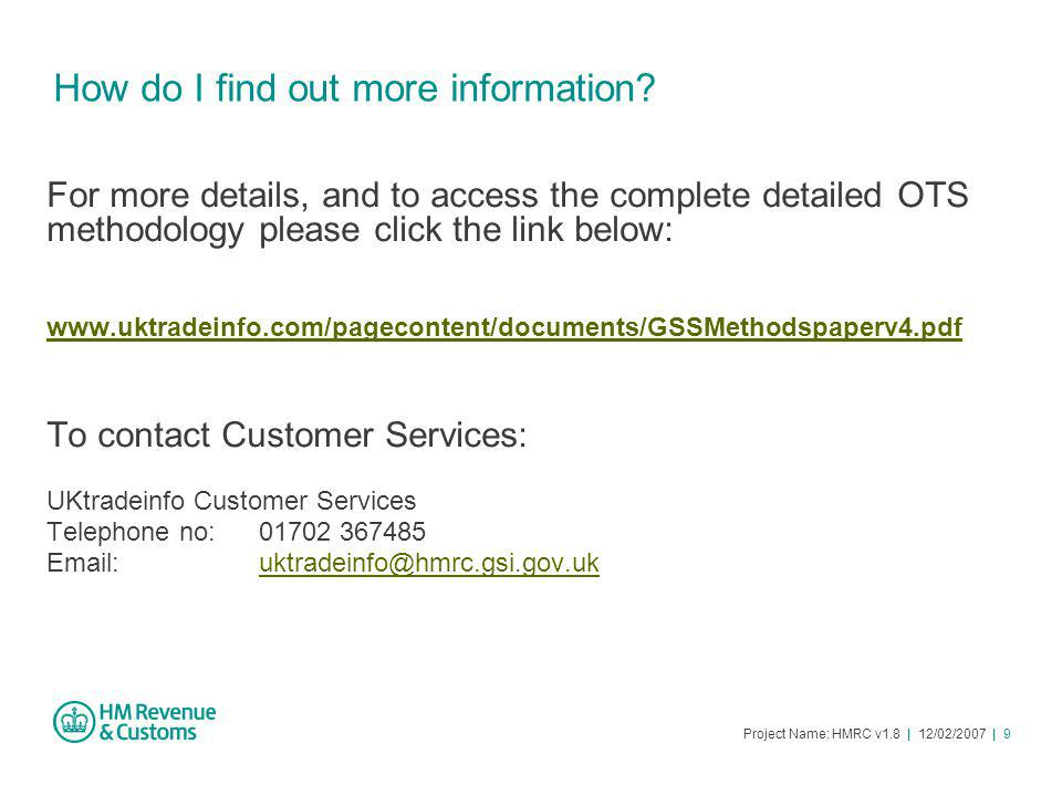 Project Name: HMRC v1.8 | 12/02/2007 | 9 How do I find out more information.