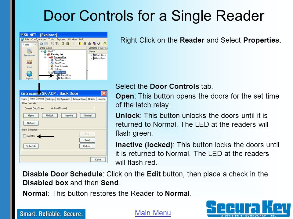 Door Controls for a Single Reader Right Click on the Reader and Select Properties. Select the Door Controls tab. Open: This button opens the doors for