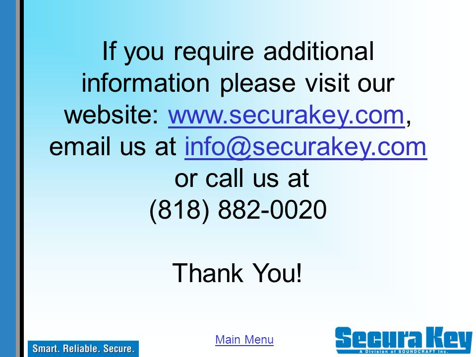 If you require additional information please visit our website: www.securakey.com, email us at info@securakey.com or call us at (818) 882-0020 Thank Y