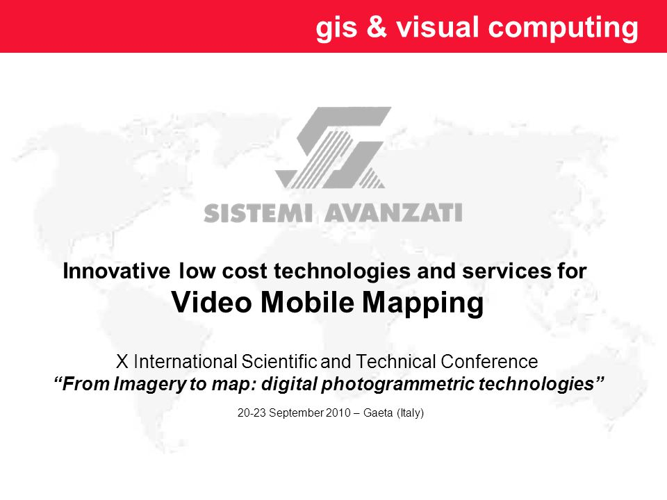 gis & visual computing Innovative low cost technologies and services for Video Mobile Mapping X International Scientific and Technical Conference From