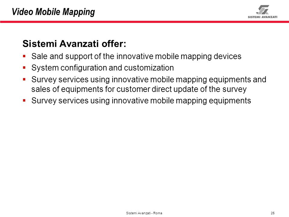 25 Sistemi Avanzati - Roma Video Mobile Mapping Sistemi Avanzati offer: Sale and support of the innovative mobile mapping devices System configuration