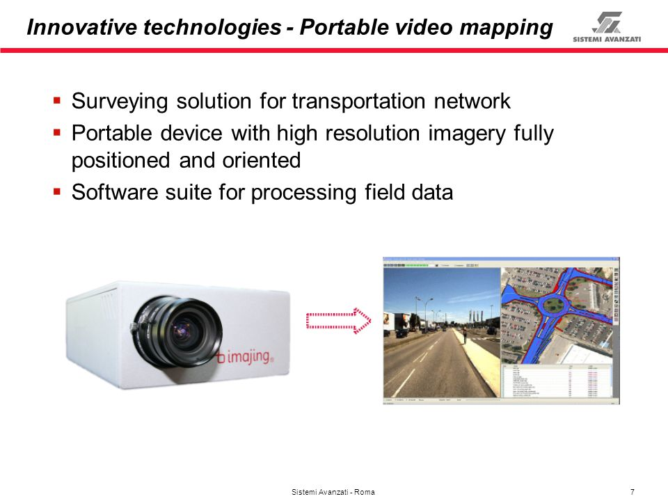 7 Sistemi Avanzati - Roma Innovative technologies - Portable video mapping Surveying solution for transportation network Portable device with high res