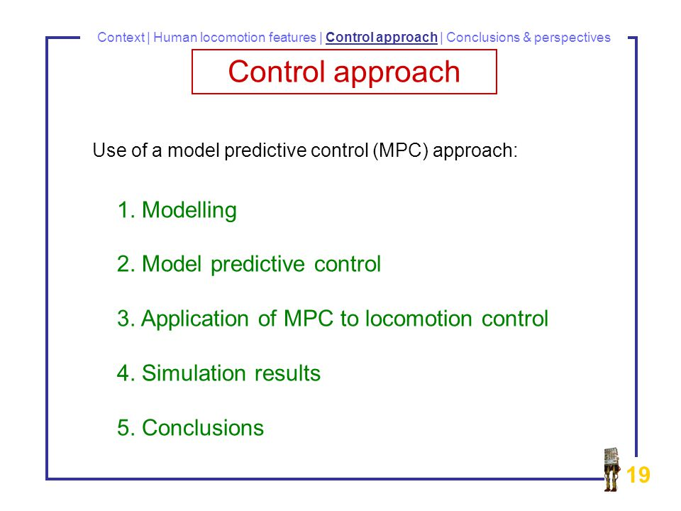 19 1. Modelling 2. Model predictive control 3. Application of MPC to locomotion control 4.