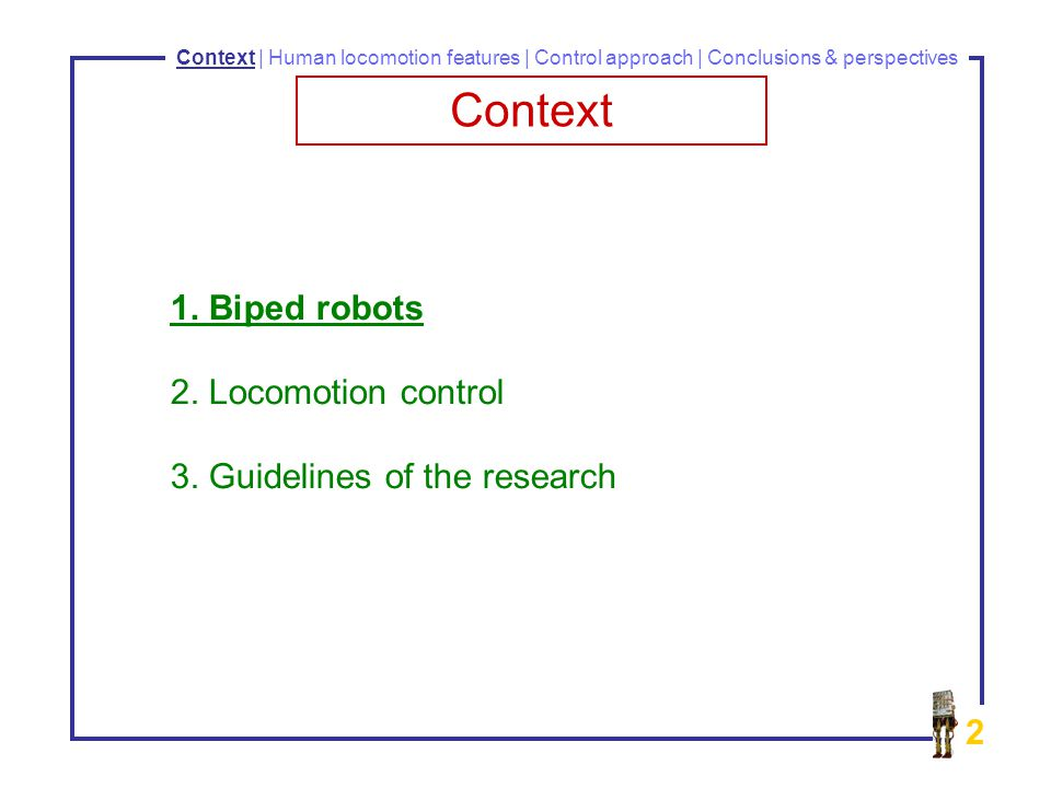 2 Context | Human locomotion features | Control approach | Conclusions & perspectives Context 1.