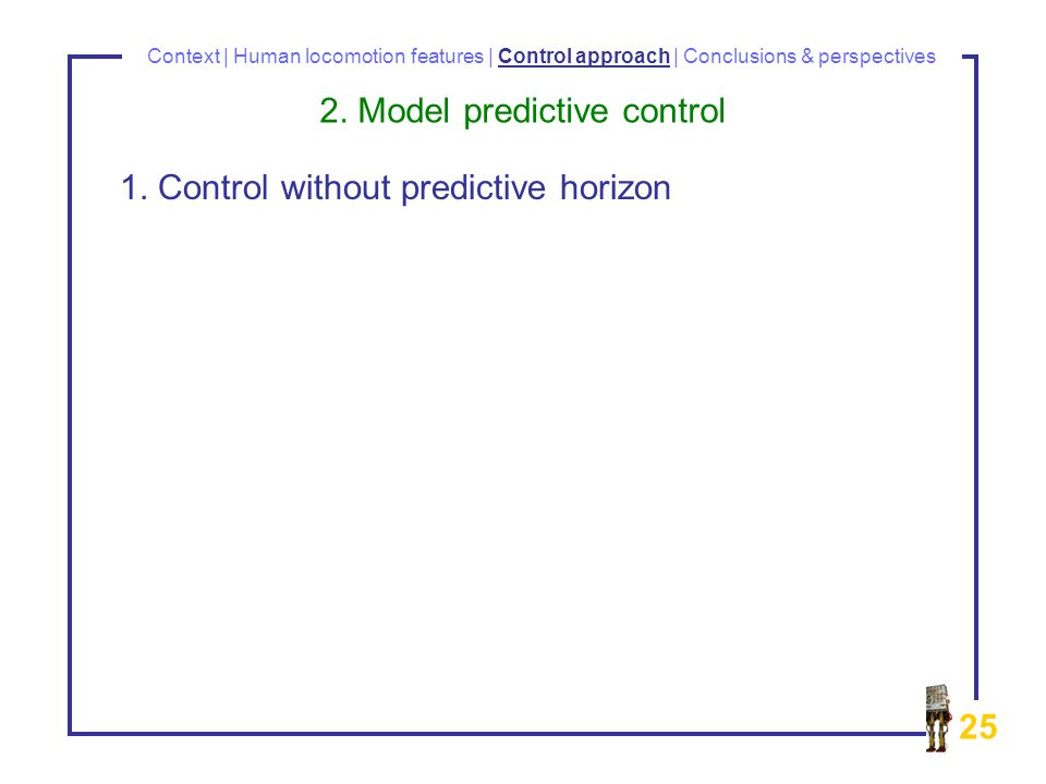 25 Context | Human locomotion features | Control approach | Conclusions & perspectives 2.