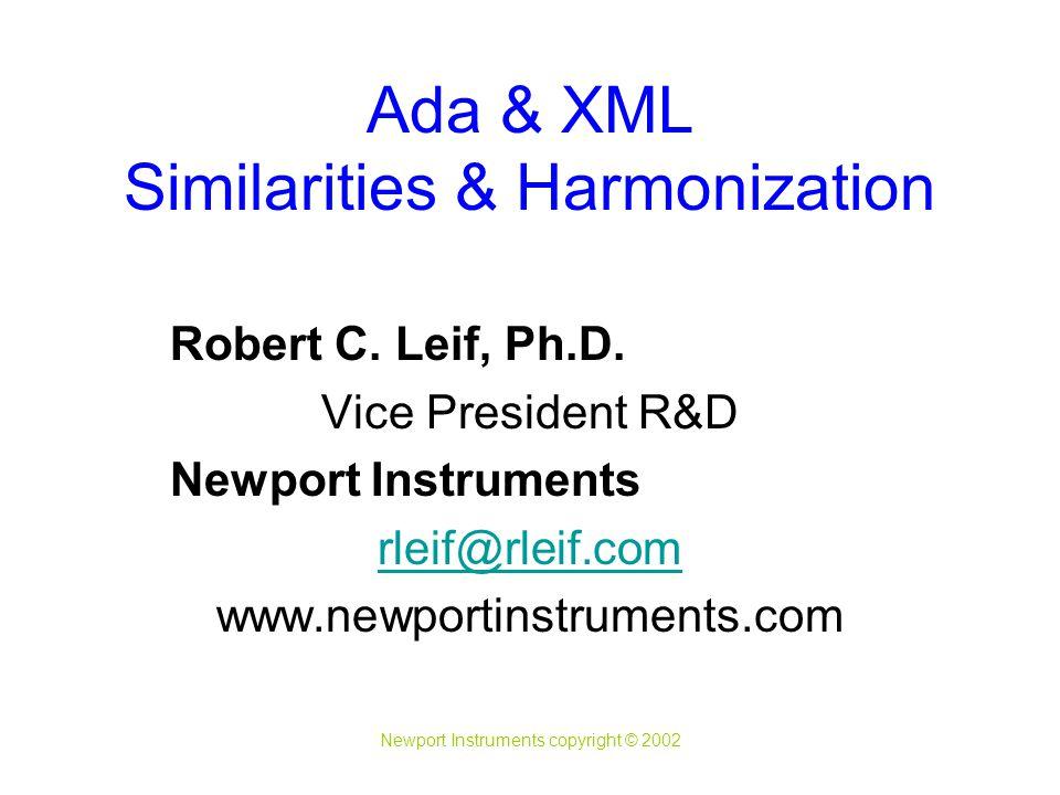 Newport Instruments copyright © 2002 Ada & XML Similarities & Harmonization Robert C.