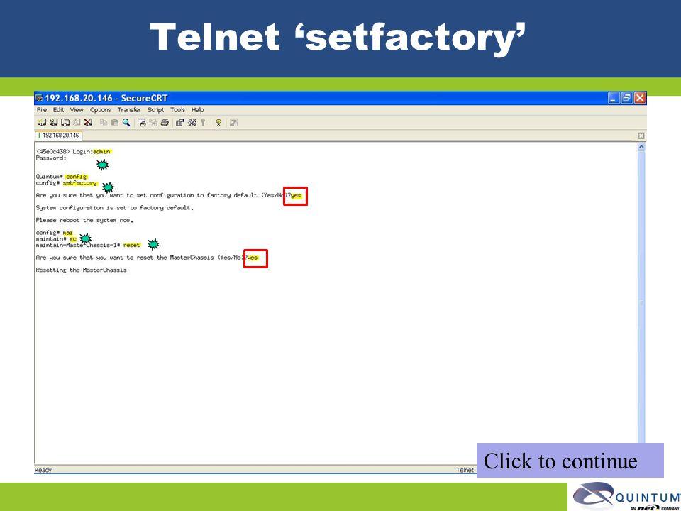 Telnet setfactory Click to continue