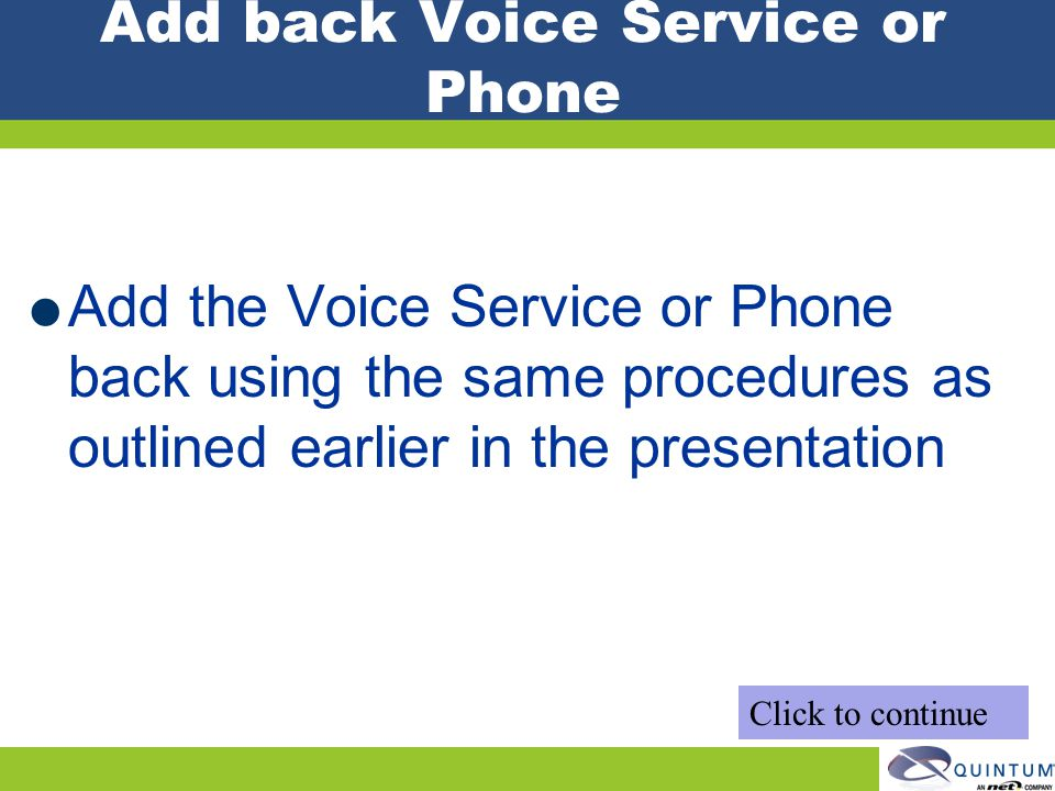 Add back Voice Service or Phone Add the Voice Service or Phone back using the same procedures as outlined earlier in the presentation Click to continu
