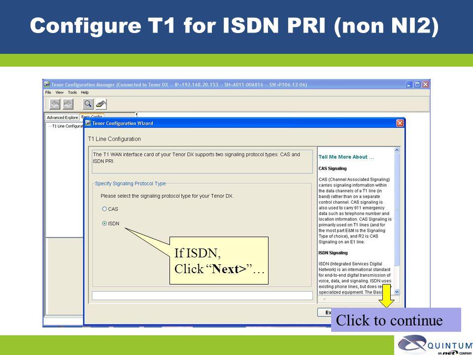 Configure T1 for ISDN PRI (non NI2) If ISDN, Click Next>… Click to continue