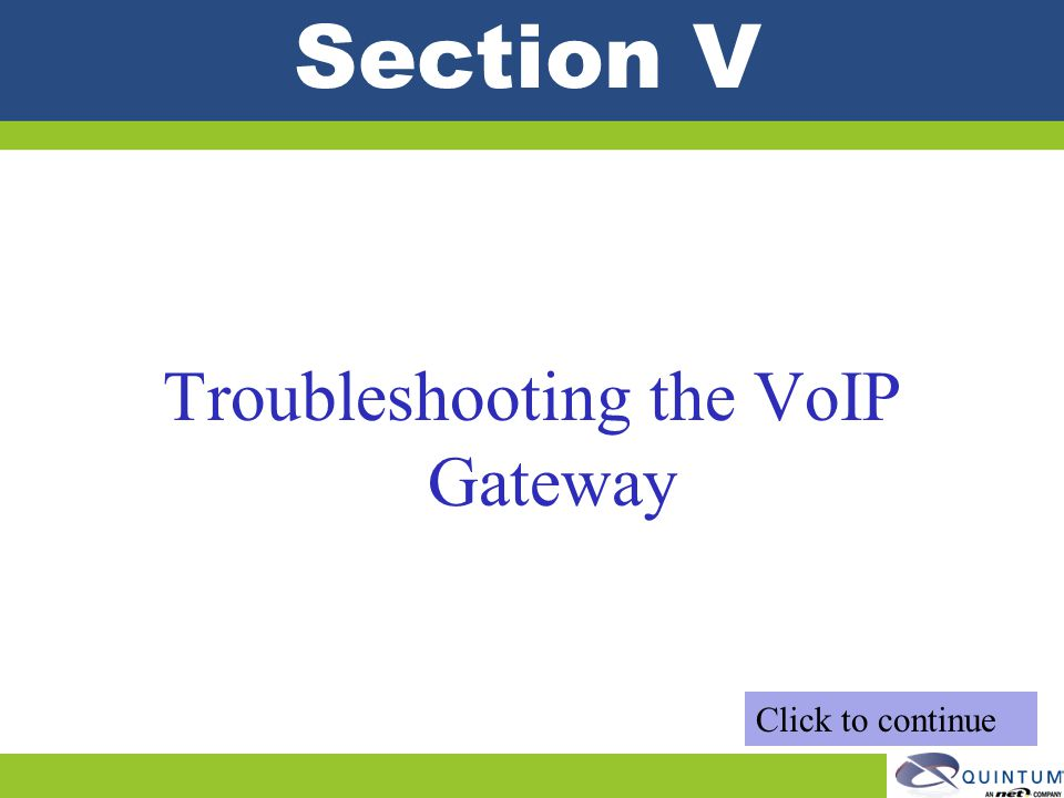Section V Troubleshooting the VoIP Gateway Click to continue