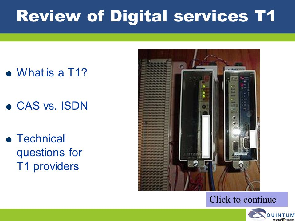 Review of Digital services T1 What is a T1? CAS vs. ISDN Technical questions for T1 providers Click to continue
