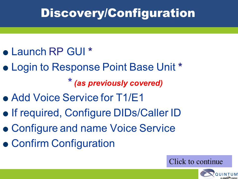 Discovery/Configuration Launch RP GUI * Login to Response Point Base Unit * * (as previously covered) Add Voice Service for T1/E1 If required, Configu