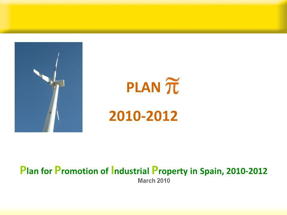 PLAN 2010-2012 P lan for P romotion of I ndustrial P roperty in Spain, 2010-2012 March 2010